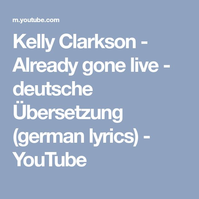 Kelly Clarkson - Already gone live - deutsche Übersetzung (german lyrics) - YouTube