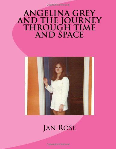 Angelina Grey and the Journey through Time and Space by Jan Rose,http://www.amazon.com/dp/1492389927/ref=cm_sw_r_pi_dp_Om8osb1X0BTXP5QQ