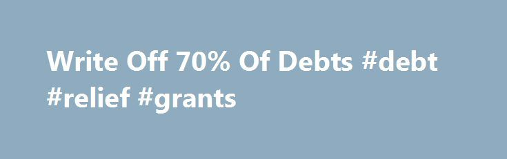 Write Off 70% Of Debts #debt #relief #grants http://debt.remmont.com/write-off-70-of-debts-debt-relief-grants/  #write off debt # IVA online.co.uk Write Off Unaffordable Debts With An IVA. Lower Monthly Repayments Write Off Unaffordable Unsecured Debts Legislated Debt Solution – Its The Law! Free Yourself From The Pressures Of Debt With An IVA (Individual Voluntary Arrangement). What Is An IVA? An IVA is a formal agreement between your creditors and…