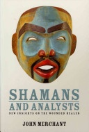 Shamans and analysts : new insights on the wounded healer / John Merchant.Analyst, Shamanism Work, Healer Paperback, Merchant Author, John Merchant, Insight, Wounds Healer, Masks Art, Work Stuff