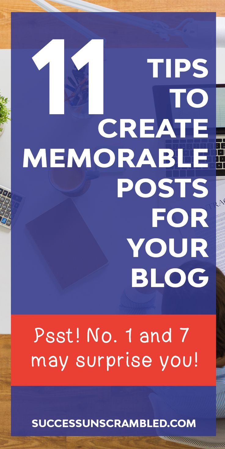 Get these 11 tips to create memorable posts or content for your blog. Number 1 and 7 may surprise you. #blogging #bloggingtips #content #writingtips