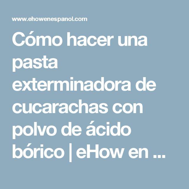 Cómo hacer una pasta exterminadora de cucarachas con polvo de ácido bórico | eHow en Español
