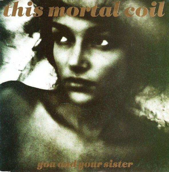 You and Your Sister by This Mortal Coil