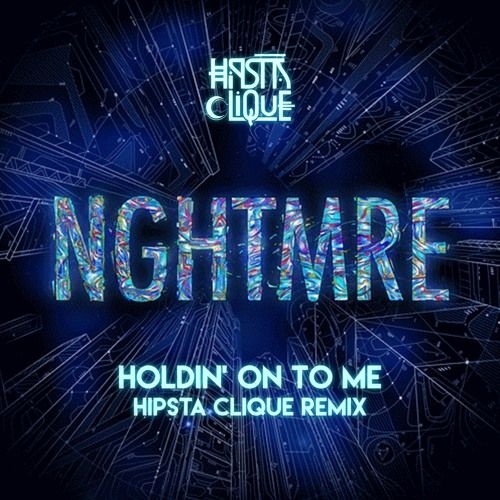 NGHTMRE - Holdin' On To Me (Hipsta Clique Remix
