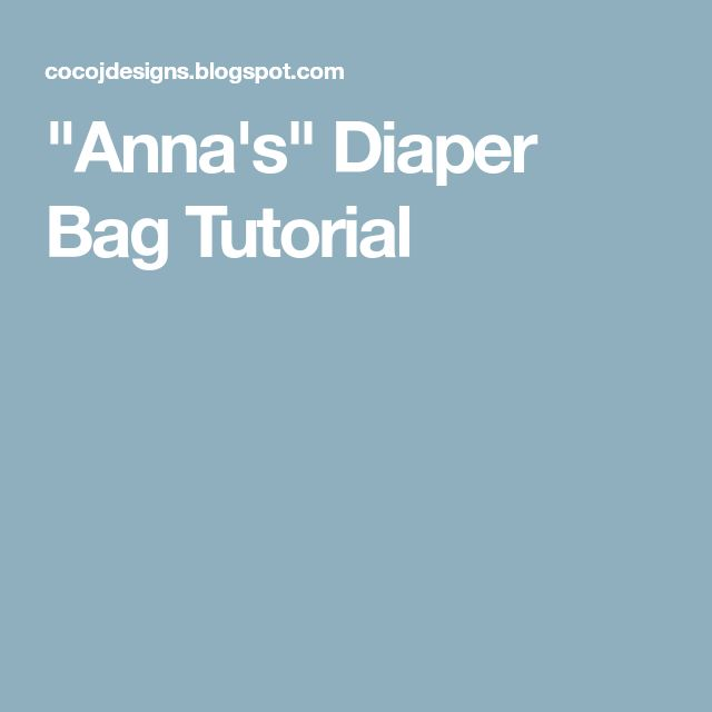 """Anna's"" Diaper Bag Tutorial"