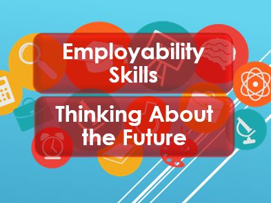 Employability Skills: Skills and Qualities: Looking to the future