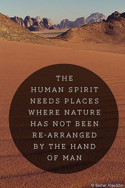 The human spirit needs places where nature has not been re-arranged by the hand of man. #travel #quotes