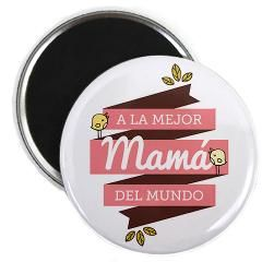 A la mejor mama del mundo! Magnets> Birdie's Buttons & Magnets> Birdie Says