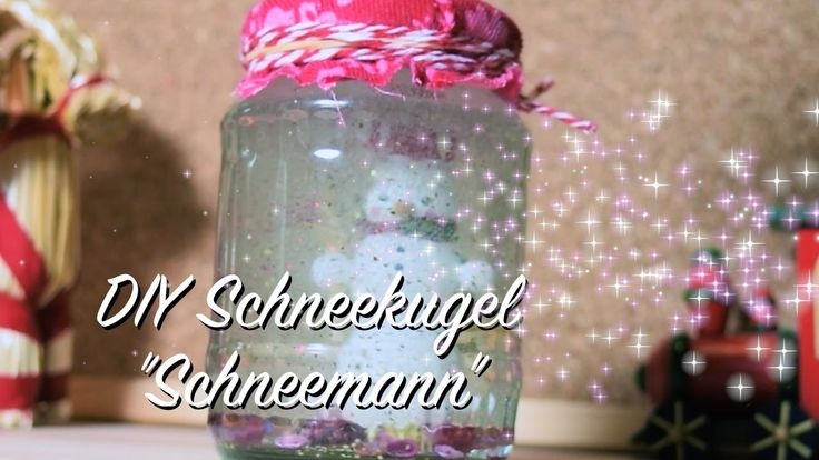 """DIY Schneekugel """"Schneemann"""" - OHNE Glycerin - Basteln mit und für Kinder - Geschenkidee"""
