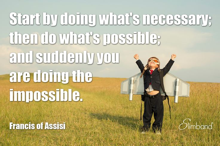 Start by doing what's necessary; then do what's possible; and suddenly you're doing what's impossible