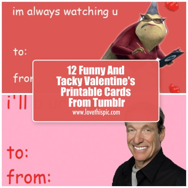 12 Funny And Tacky Valentine's Printable Cards From Tumblr valentines day valentines valentines cards funny valentines day pictures valentines day tumblr valentines day funny cards funny valentines