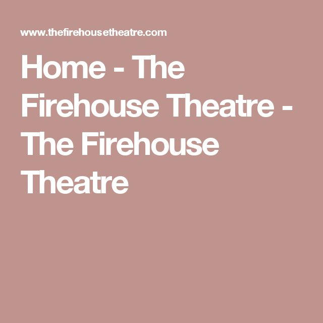 Home - The Firehouse Theatre - The Firehouse Theatre