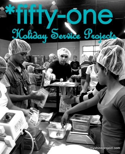 51 Holiday Service Projects ~ The Shine Project. Thanks to DaLlama for sharing…
