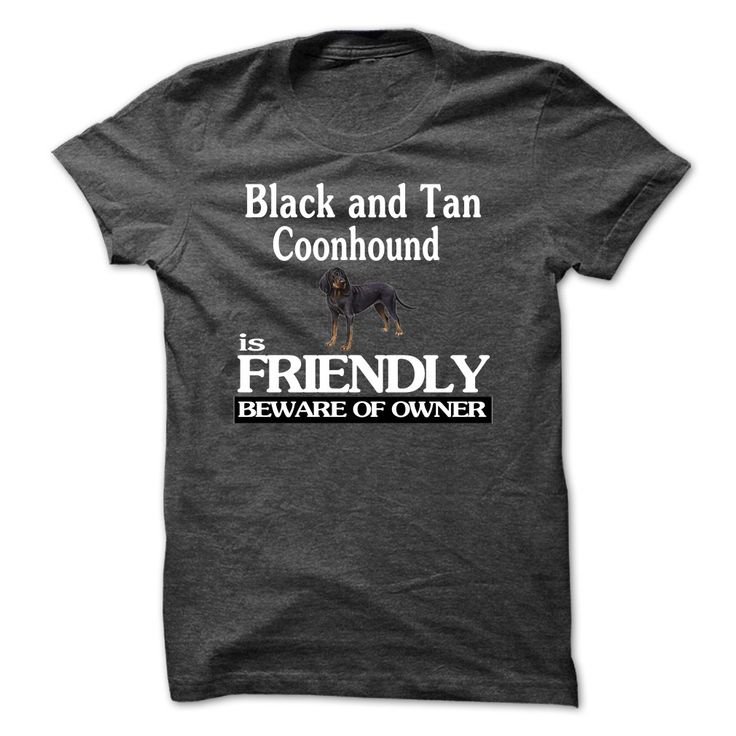 If you love Black and Tan Coonhound,then this shirt is for you!