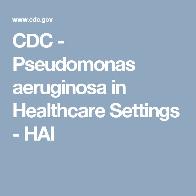 CDC - Pseudomonas aeruginosa in Healthcare Settings - HAI