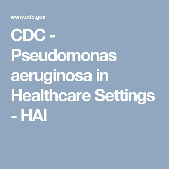 CDC - Pseudomonas aeruginosa in Healthcare Settings - HAI