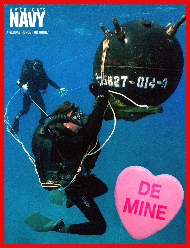 A Valentine only a Navy EOD (Explosive Ordnance Disposal) Diver could give to their sweetheart...if she doesn't accept, he might explode! :)