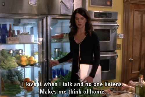 """I love it when I talk and no one listens. Make me think of home"" 