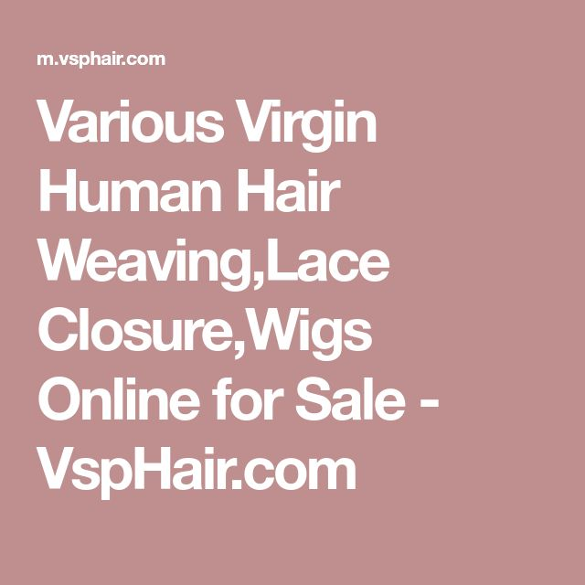 Various Virgin Human Hair Weaving,Lace Closure,Wigs Online for Sale - VspHair.com
