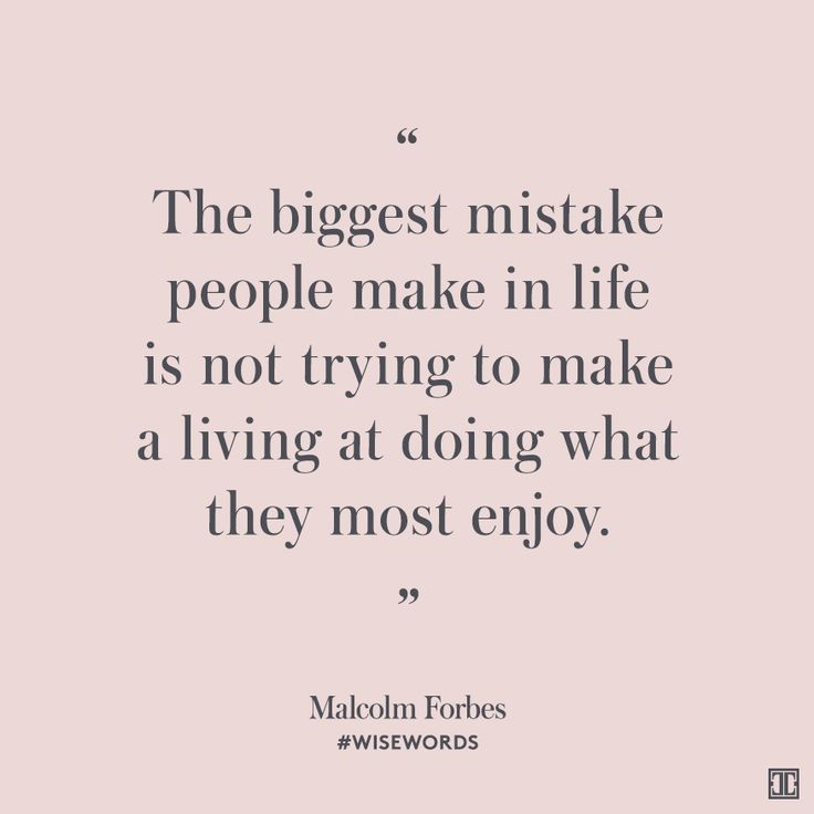 """The biggest mistake people make in life is not trying to make a living at doing what they most enjoy."" — Malcolm Forbes #WiseWords"