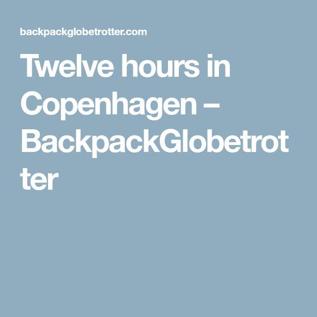 Twelve hours in Copenhagen – BackpackGlobetrotter