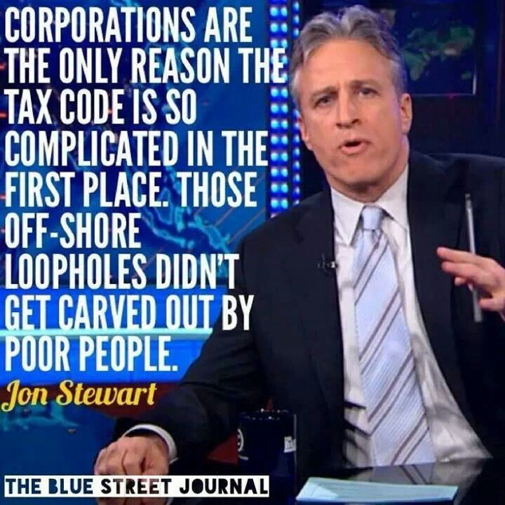 Jon stewart corporations are the only reason the tax code is so complicated in the first place those off shore loopholes didnt get carved out by poor