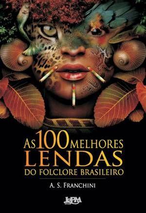 As 100 melhores lendas do folclore brasileiro – A. S. Franchini. Boitatá, Alamoa, Saci, Iara, Anhangá e até o Chupa-Cabra. Leia resenha.
