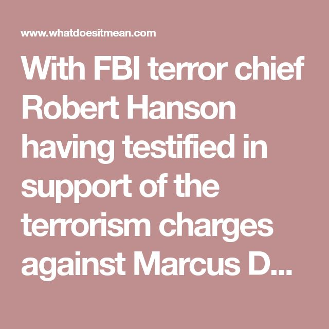 "With FBI terror chief Robert Hanson having testified in support of the terrorism charges against Marcus Dwayne Robertson about how truly dangerous he was (Jimenez stated that ROBERTSON wanted Jimenez to learn about Islam first and then ROBERTSON would teach Jimenez how to kill.) though, this report continues, in early June, 2016, Hanson was called to a ""mysterious meeting"" at the US Justice Department where he met with then CIA Director John Brennan—and that was followed, on 25 June 2016, by…"