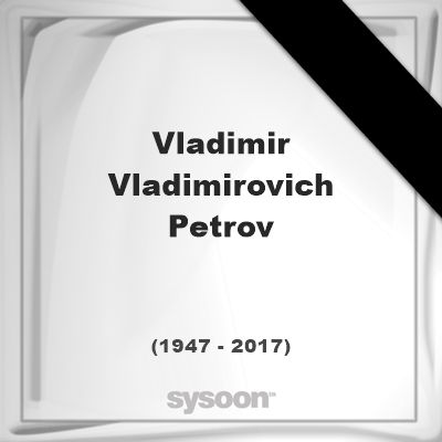 Vladimir Vladimirovich Petrov(1947 - 2017), died at age 69 years: was a Russian Soviet ice hockey… #people #news #funeral #cemetery #death