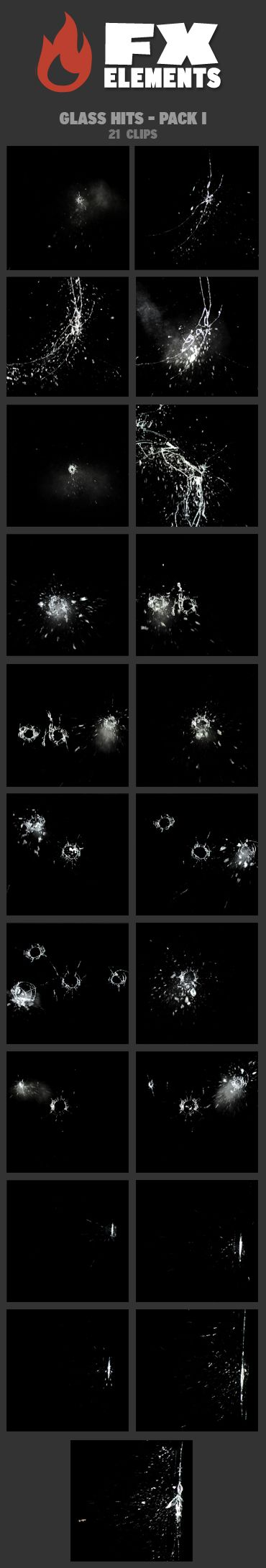 Glass Hits - Pack I includes 21 FX clips featuring bullets hitting a sheet of glass resulting in bullet holes and glass dust. Perfect for gunfights where windows or windshields are shot at by a gun / firearm. You can combine clips of the same series (for example: GlassHit-003a, GlassHit-003b and GlassHit-003c) to create successive bullet holes in the same window. • All clips include an Alpha channel • 21 clips horizontal 2K resolution (2048 × 1556) • ProRes 4444 Quicktime files
