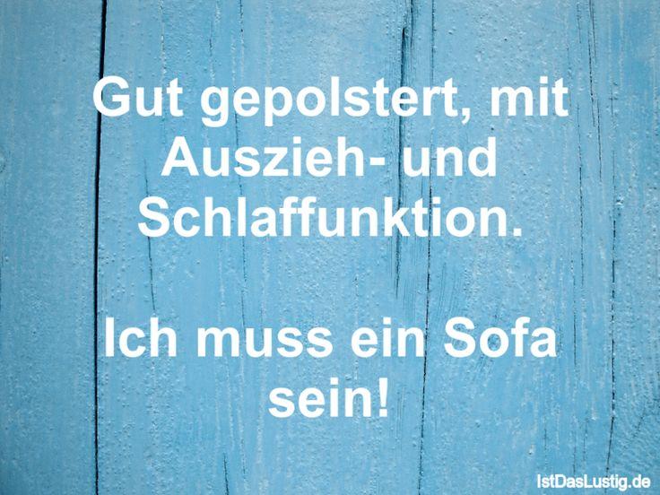 Gut gepolstert, mit Auszieh- und Schlaffunktion. Ich muss ein Sofa sein! ... gefunden auf https://www.istdaslustig.de/spruch/843 #lustig #sprüche #fun #spass