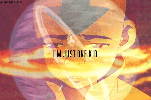 """I'm just one kid."" AWWW! No your not Aang! You're so much more!!!!! <3<3<3<3"