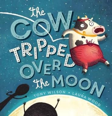 EARLY CHILDHOOD HONOURS: The Cow Tripped Over the Moon by Tony Wilson, Laura Wood.  Hey diddle diddle You all know the riddle A cow jumps over the moon... But the moon is very high in the sky. How many attempts will it take before Cow makes her famous high-flying leap?