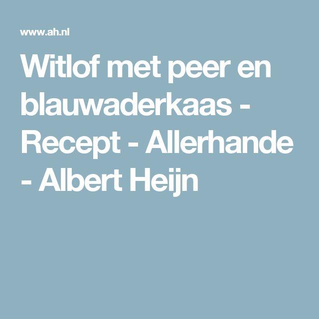 Witlof met peer en blauwaderkaas - Recept - Allerhande - Albert Heijn