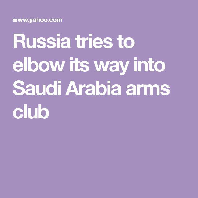Russia tries to elbow its way into Saudi Arabia arms club