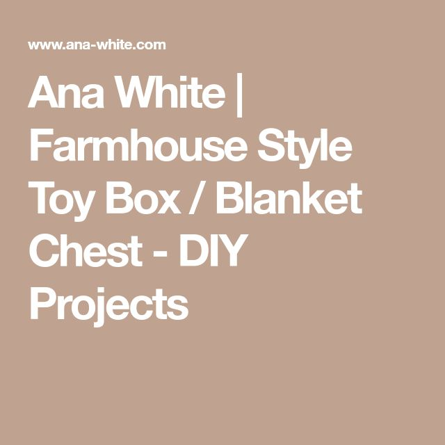 Ana White | Farmhouse Style Toy Box / Blanket Chest - DIY Projects