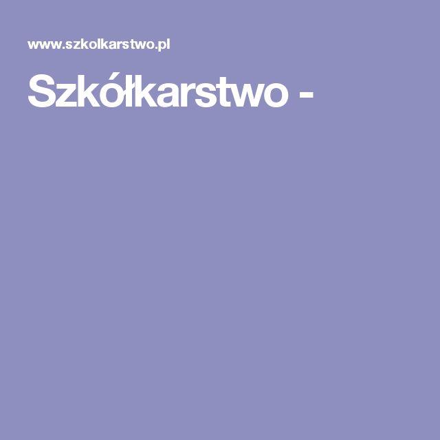 Szkółkarstwo  -