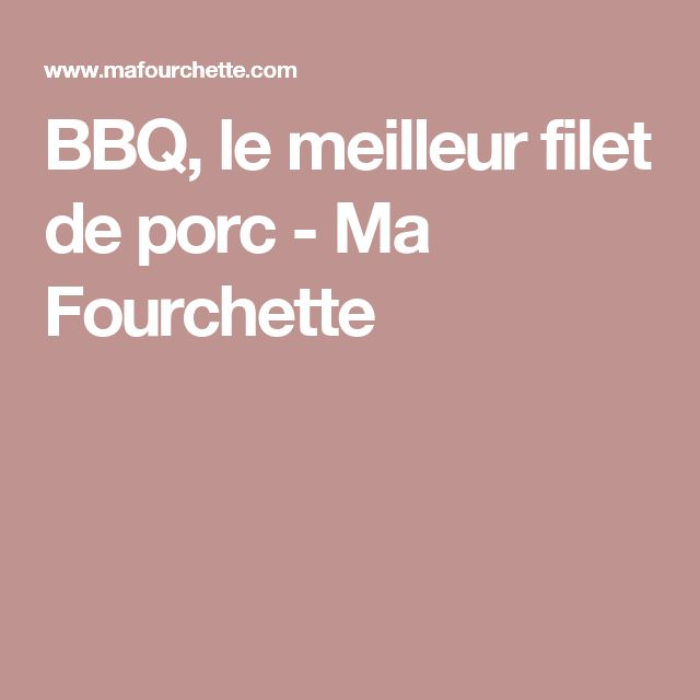BBQ, le meilleur filet de porc - Ma Fourchette