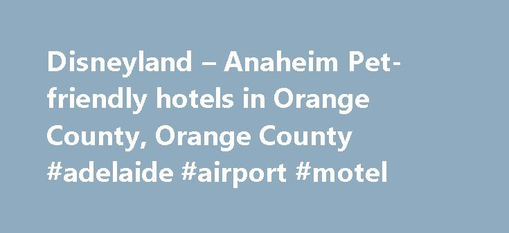 Disneyland – Anaheim Pet-friendly hotels in Orange County, Orange County #adelaide #airport #motel http://hotel.remmont.com/disneyland-anaheim-pet-friendly-hotels-in-orange-county-orange-county-adelaide-airport-motel/  #motels that allow dogs # Disneyland – Anaheim Pet-friendly hotels in Orange County, Orange County The Hotel is perfect for families, as we stayed in a two bedroom suite, so the kids had their own room. The full kitchen was great to help cut down on restaurant cost. The free…