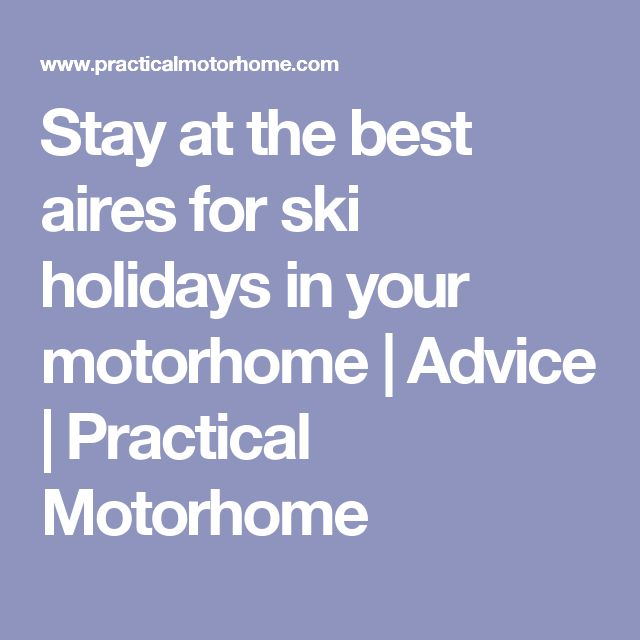 Stay at the best aires for ski holidays in your motorhome | Advice | Practical Motorhome