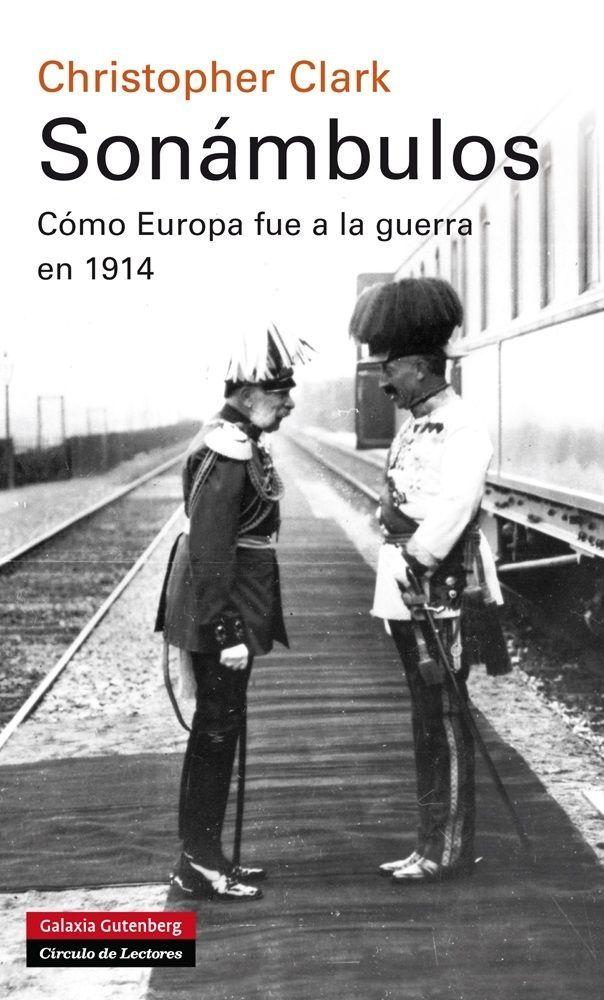 Clark, Christopher Sonámbulos : cómo Europa fue a la guerra en 1914 Barcelona : Galaxia Gutenberg, 2014 Topogràfic: 940.3/.4 Cla