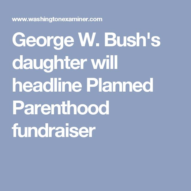 George W. Bush's daughter will headline Planned Parenthood fundraiser