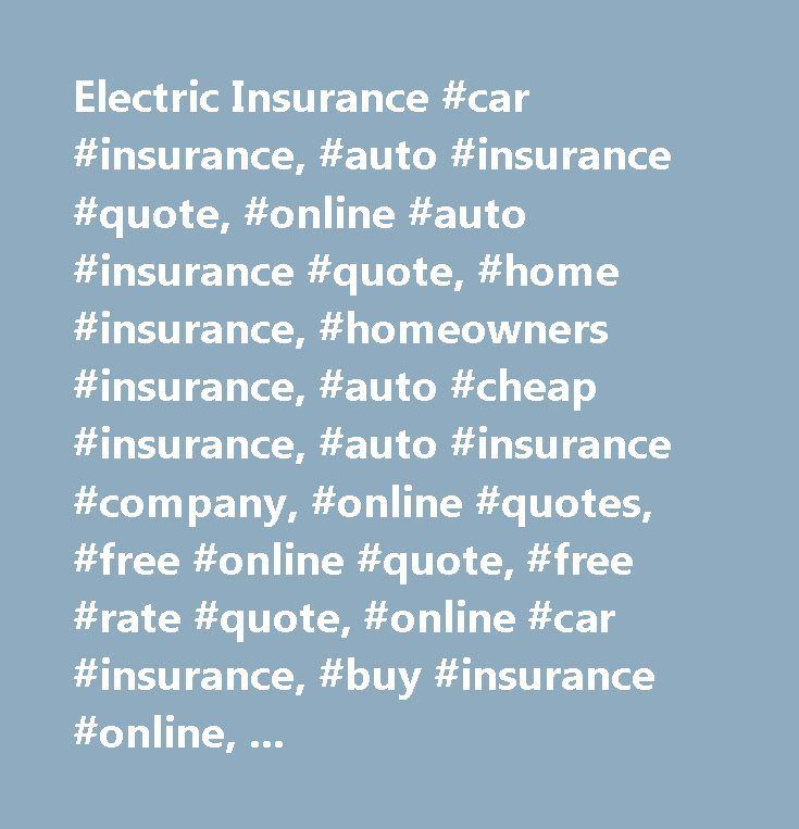 Electric Insurance #car #insurance, #auto #insurance #quote, #online #auto #insurance #quote, #home #insurance, #homeowners #insurance, #auto #cheap #insurance, #auto #insurance #company, #online #quotes, #free #online #quote, #free #rate #quote, #online #car #insurance, #buy #insurance #online, #renters #insurance, #condo #insurance, #car #insurance #rates, #online #insurance #rates, #electric #insurance #company, #electric #insurance #quote, #electric #insurance…