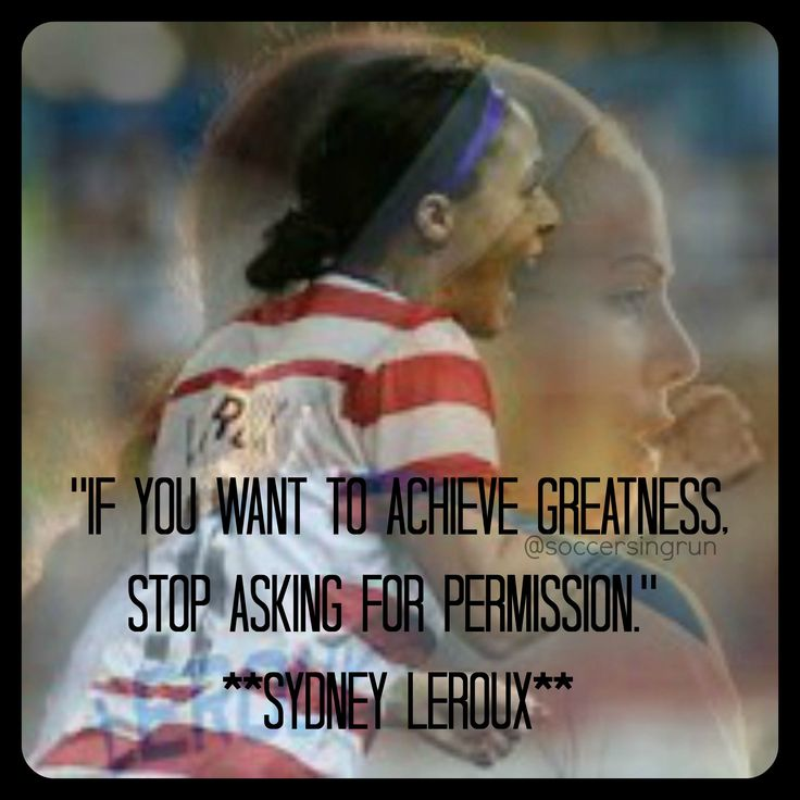 Sydney Leroux is my favorite person probably ever and I make that very apparent.  I think one of the main reasons that she is my favorite is because she knows what she wants and goes after it and I believe that is what has made her so successful.