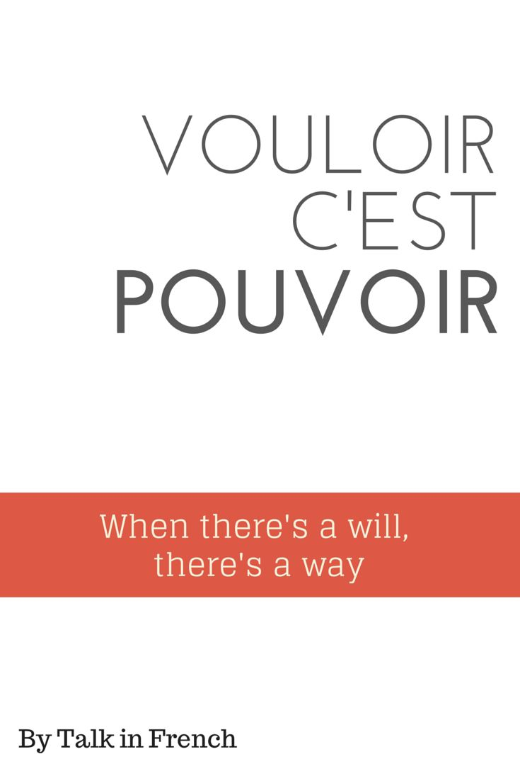 French Idiom: When there's a will there's a way.