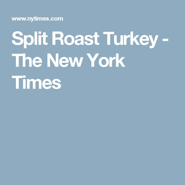 Split Roast Turkey - The New York Times