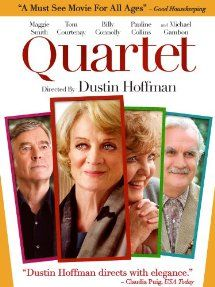 Quartet - Maggie Smith, Tom Courtenay    At a home for retired opera singers, the annual concert to celebrate Verdi is disrupted by the arrival of Jean (Maggie Smith), an eternal diva and the former wife of one of the residents.  Starring: Maggie Smith, Tom Courtenay   Directed by: Dustin Hoffman.