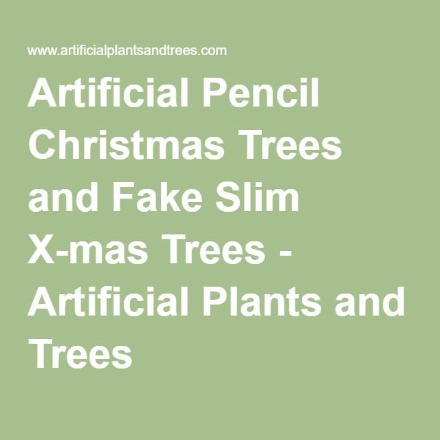 Artificial Pencil Christmas Trees and Fake Slim X-mas Trees - Artificial Plants and Trees