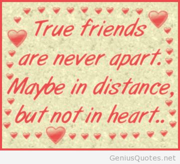 True Friends Are Never Apart. quotes quote friend friendship quotes friend quotes quotes for friends quotes on friendship