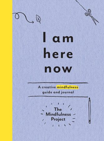 I Am Here Now by The Mindfulness Project | PenguinRandomHouse.com Amazing book I had to share from Penguin Random House